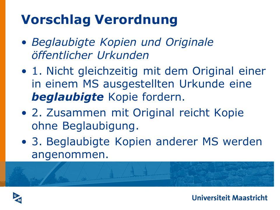 Vorschlag Verordnung Beglaubigte Kopien und Originale öffentlicher Urkunden 1. Nicht gleichzeitig mit dem Original einer in einem MS ausgestellten Urk