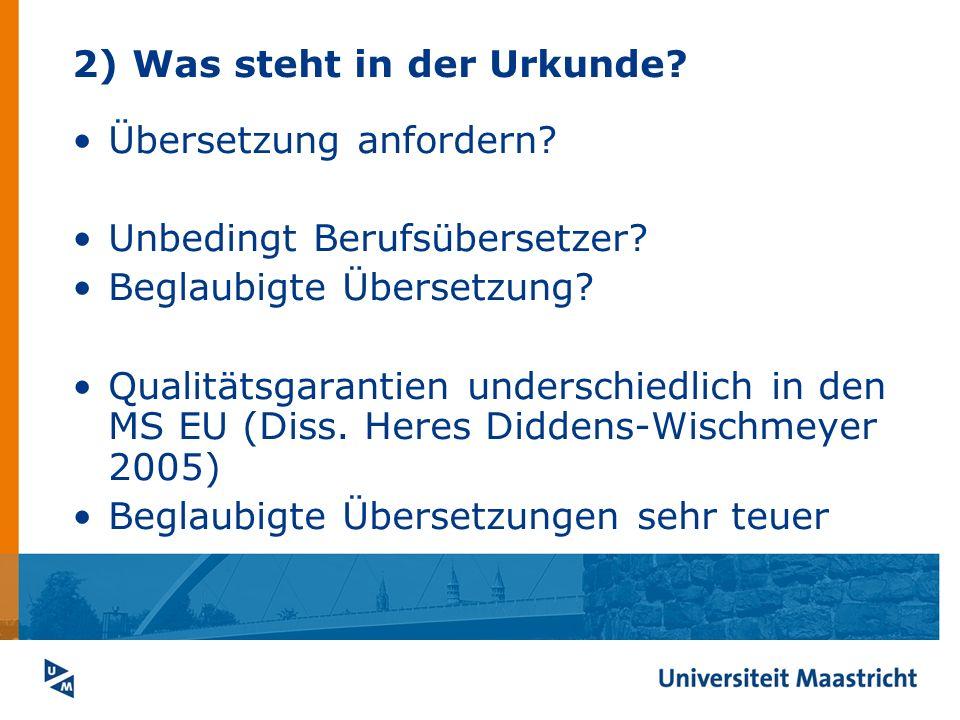 2) Was steht in der Urkunde? Übersetzung anfordern? Unbedingt Berufsübersetzer? Beglaubigte Übersetzung? Qualitätsgarantien underschiedlich in den MS
