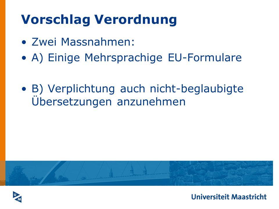 Vorschlag Verordnung Zwei Massnahmen: A) Einige Mehrsprachige EU-Formulare B) Verplichtung auch nicht-beglaubigte Übersetzungen anzunehmen