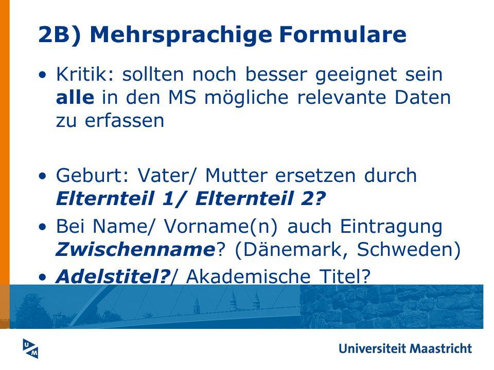 2B) Mehrsprachige Formulare Kritik: sollten noch besser geeignet sein alle in den MS mögliche relevante Daten zu erfassen Geburt: Vater/ Mutter ersetz