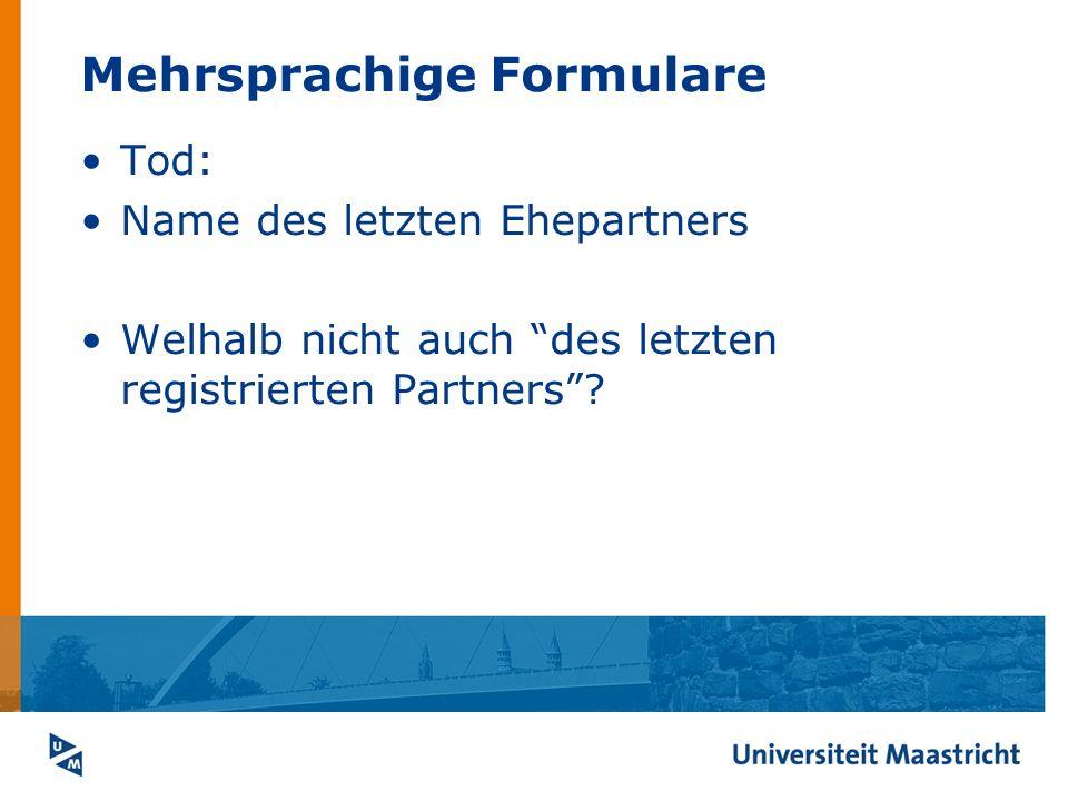 Mehrsprachige Formulare Tod: Name des letzten Ehepartners Welhalb nicht auch des letzten registrierten Partners?