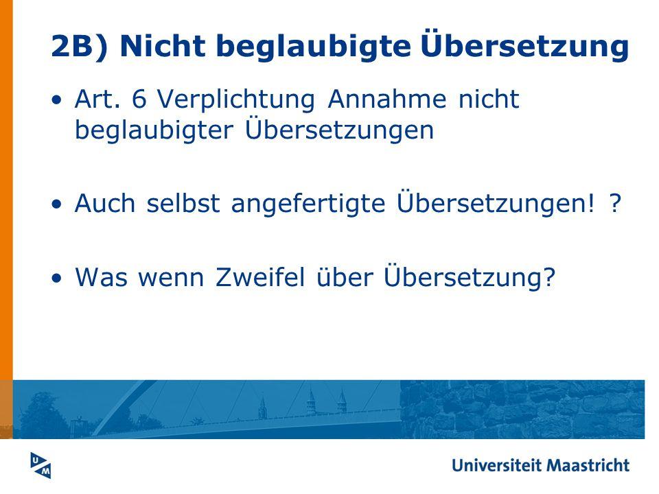2B) Nicht beglaubigte Übersetzung Art. 6 Verplichtung Annahme nicht beglaubigter Übersetzungen Auch selbst angefertigte Übersetzungen! ? Was wenn Zwei