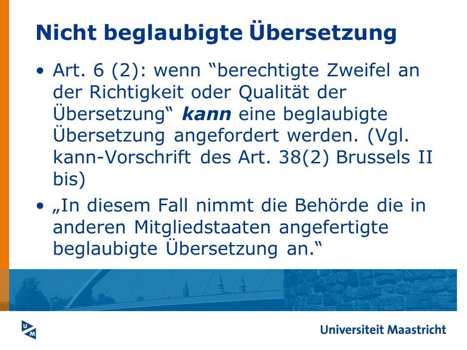 Nicht beglaubigte Übersetzung Art. 6 (2): wenn berechtigte Zweifel an der Richtigkeit oder Qualität der Übersetzung kann eine beglaubigte Übersetzung