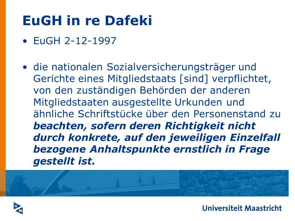 EuGH in re Dafeki EuGH 2-12-1997 die nationalen Sozialversicherungsträger und Gerichte eines Mitgliedstaats [sind] verpflichtet, von den zuständigen B