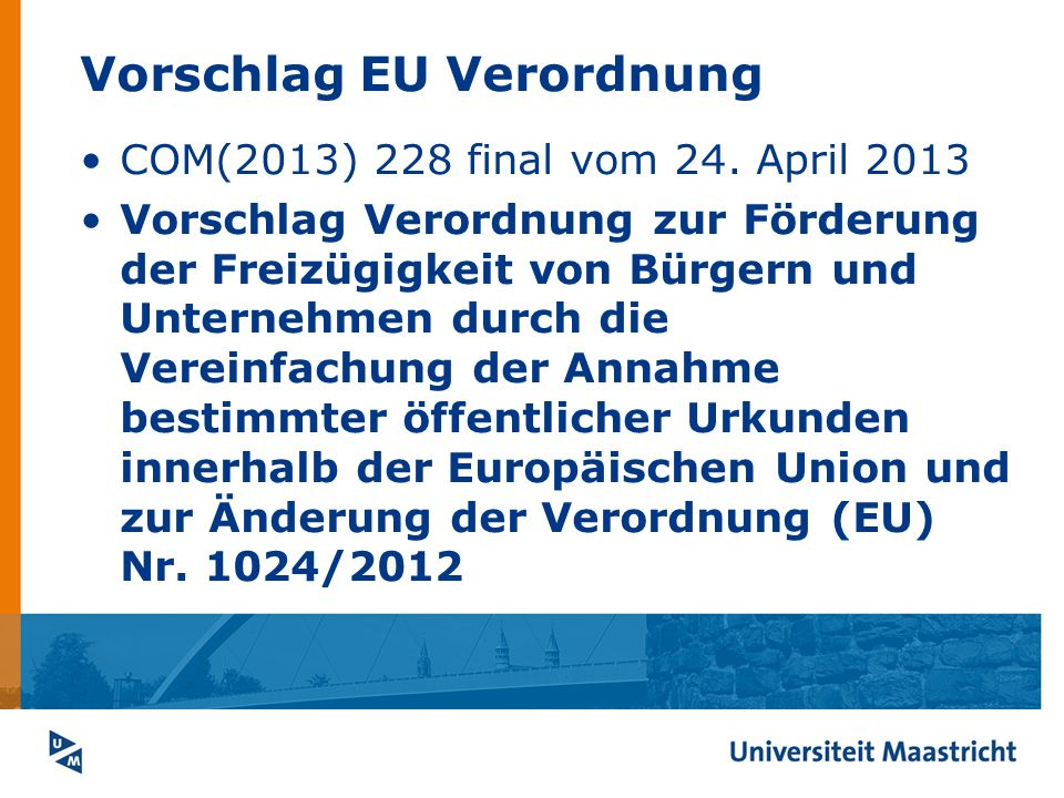 Vorschlag EU Verordnung COM(2013) 228 final vom 24. April 2013 Vorschlag Verordnung zur Förderung der Freizügigkeit von Bürgern und Unternehmen durch
