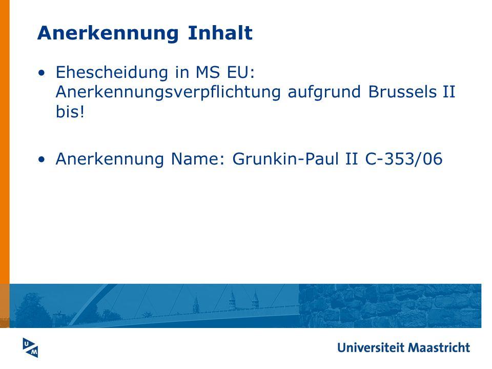 Anerkennung Inhalt Ehescheidung in MS EU: Anerkennungsverpflichtung aufgrund Brussels II bis! Anerkennung Name: Grunkin-Paul II C-353/06