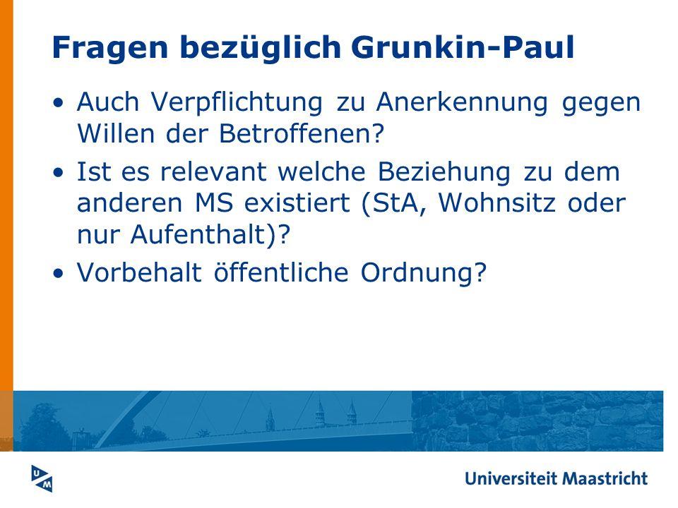 Fragen bezüglich Grunkin-Paul Auch Verpflichtung zu Anerkennung gegen Willen der Betroffenen? Ist es relevant welche Beziehung zu dem anderen MS exist