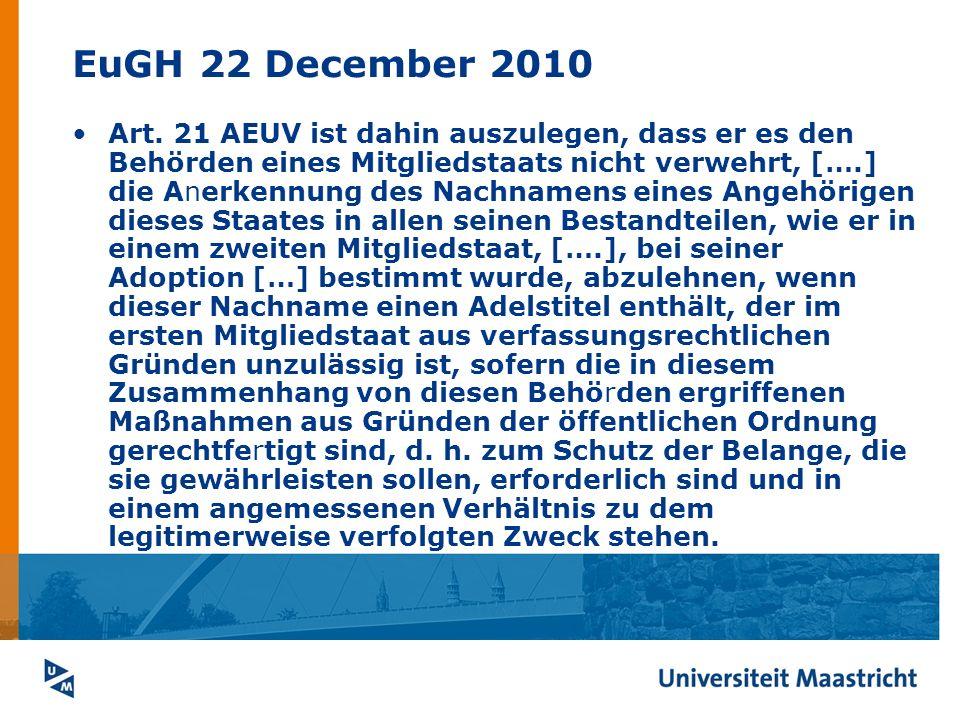 EuGH 22 December 2010 Art. 21 AEUV ist dahin auszulegen, dass er es den Behörden eines Mitgliedstaats nicht verwehrt, [….] die Anerkennung des Nachnam