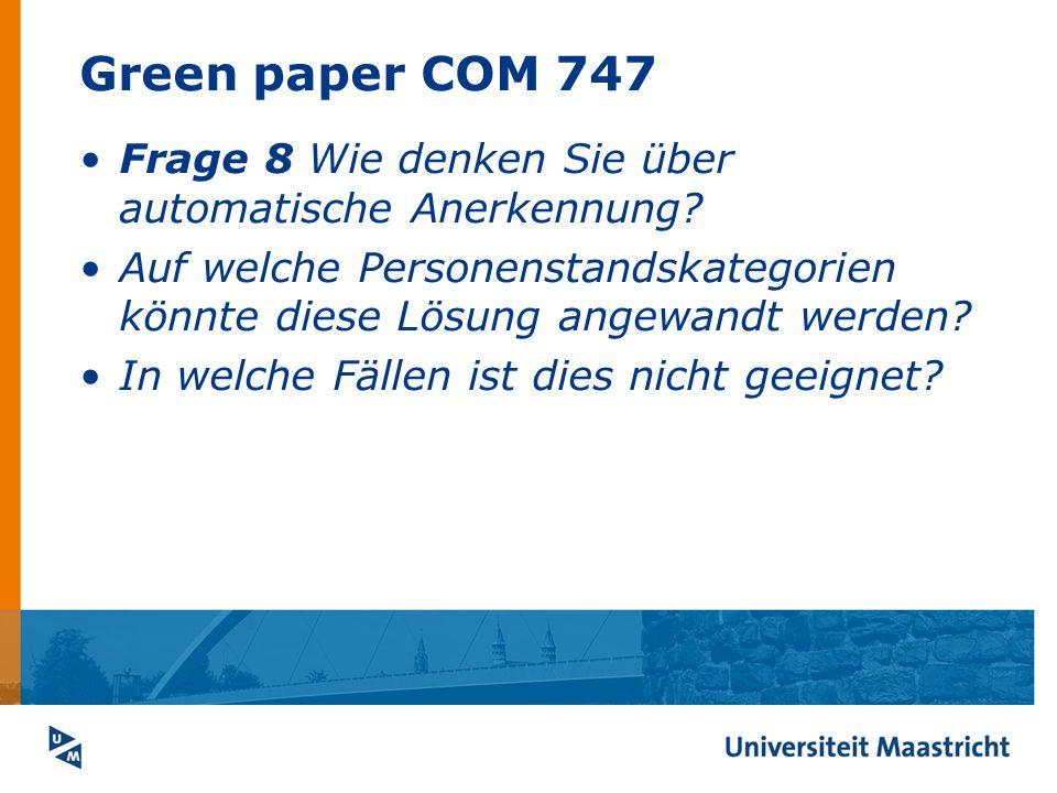 Green paper COM 747 Frage 8 Wie denken Sie über automatische Anerkennung? Auf welche Personenstandskategorien könnte diese Lösung angewandt werden? In