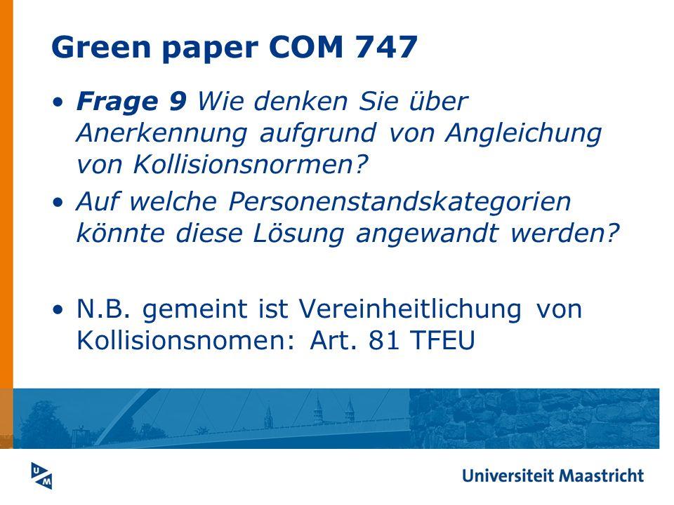 Green paper COM 747 Frage 9 Wie denken Sie über Anerkennung aufgrund von Angleichung von Kollisionsnormen? Auf welche Personenstandskategorien könnte