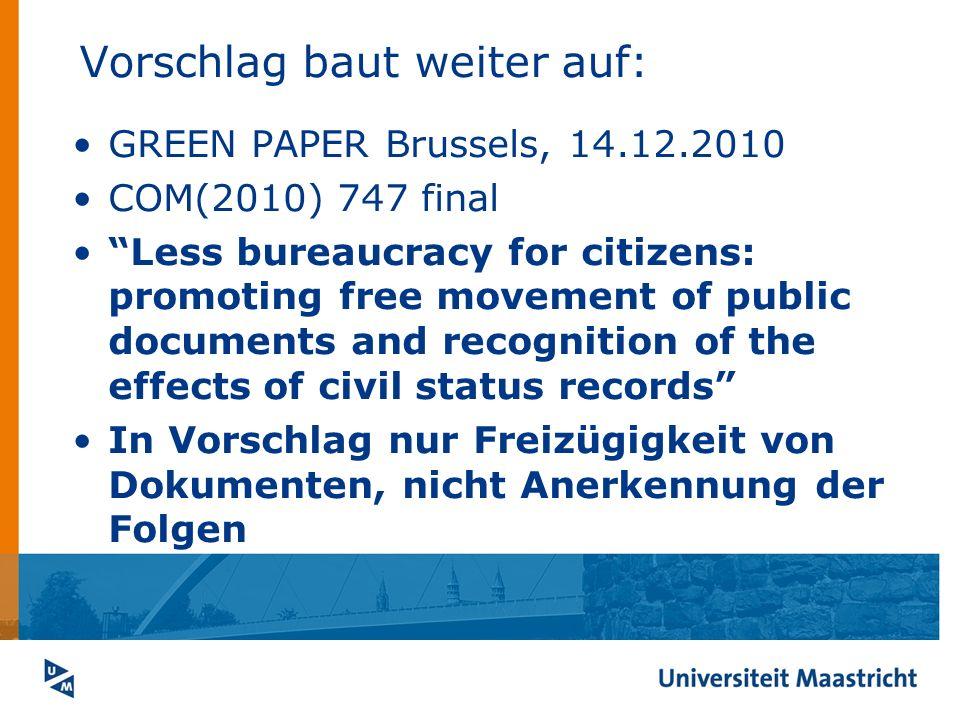Vorschlag baut weiter auf: GREEN PAPER Brussels, 14.12.2010 COM(2010) 747 final Less bureaucracy for citizens: promoting free movement of public docum