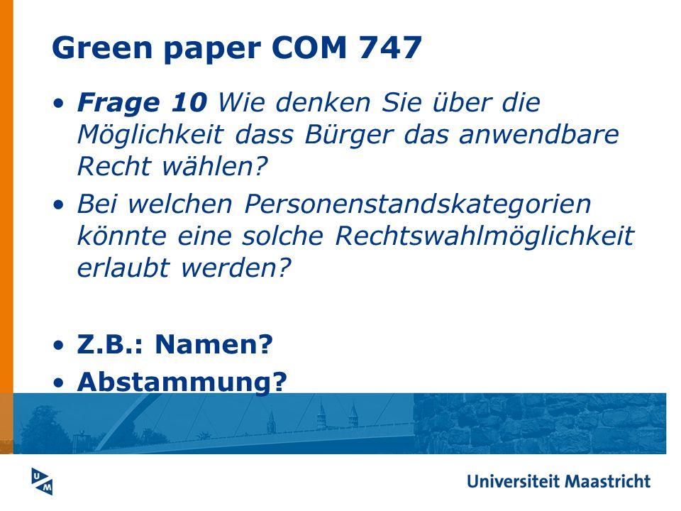 Green paper COM 747 Frage 10 Wie denken Sie über die Möglichkeit dass Bürger das anwendbare Recht wählen? Bei welchen Personenstandskategorien könnte