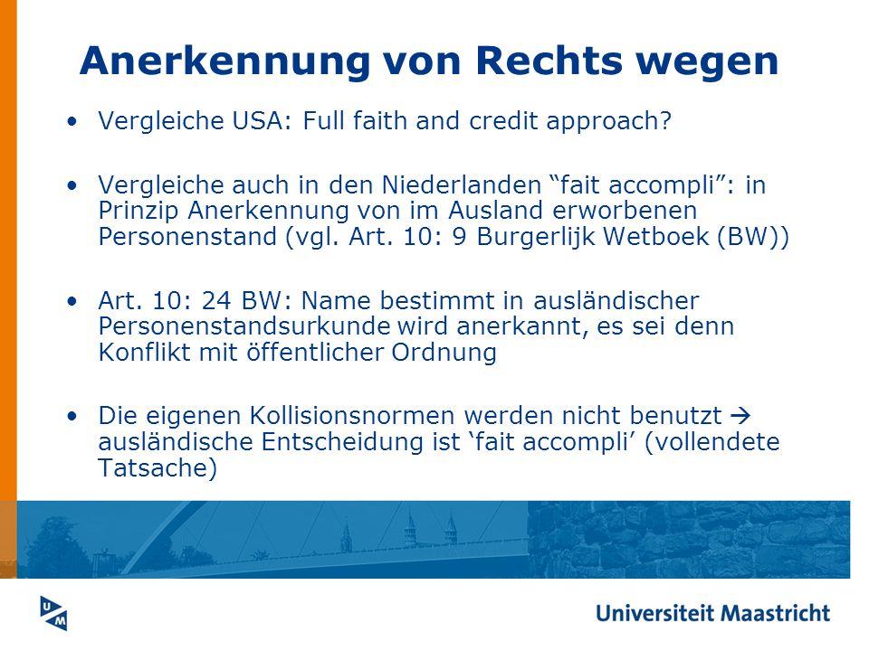 Anerkennung von Rechts wegen Vergleiche USA: Full faith and credit approach? Vergleiche auch in den Niederlanden fait accompli: in Prinzip Anerkennung