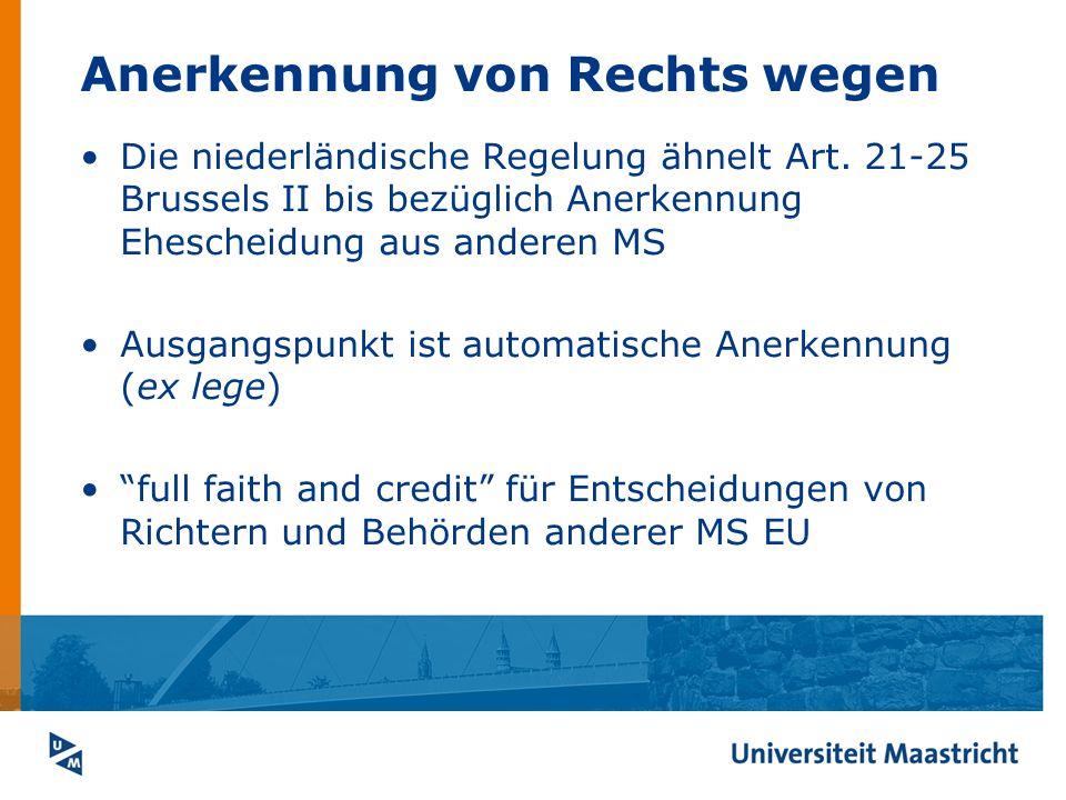 Anerkennung von Rechts wegen Die niederländische Regelung ähnelt Art. 21-25 Brussels II bis bezüglich Anerkennung Ehescheidung aus anderen MS Ausgangs