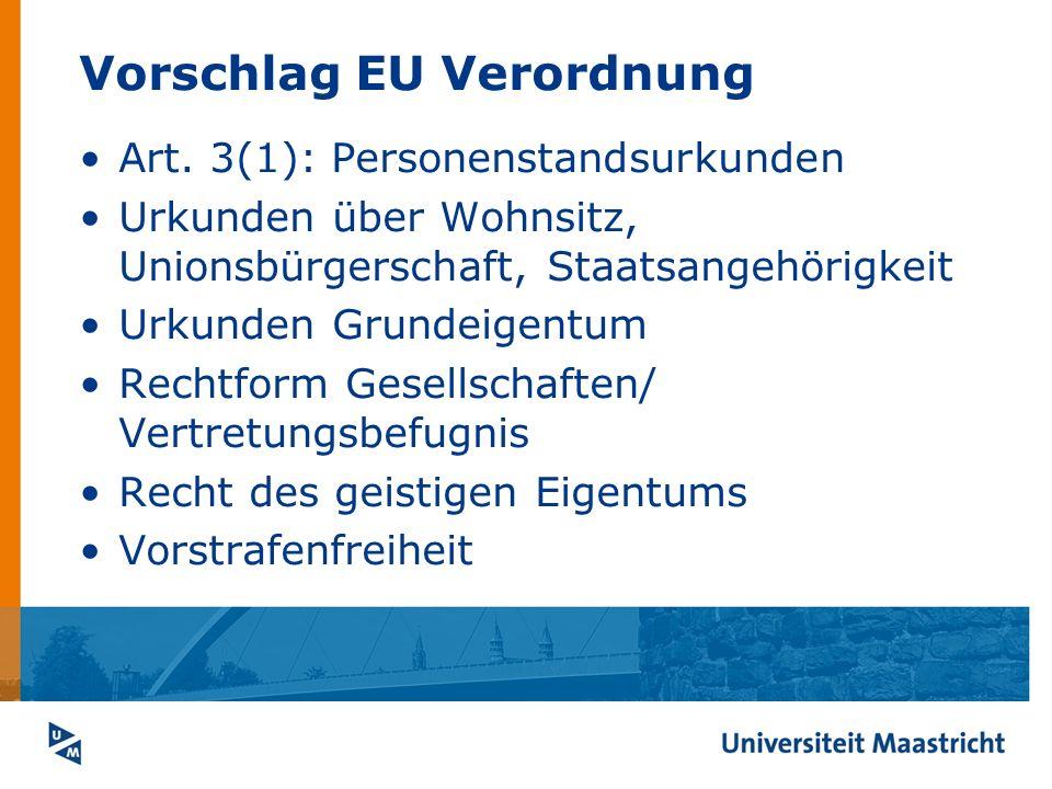 Vorschlag EU Verordnung Art. 3(1): Personenstandsurkunden Urkunden über Wohnsitz, Unionsbürgerschaft, Staatsangehörigkeit Urkunden Grundeigentum Recht