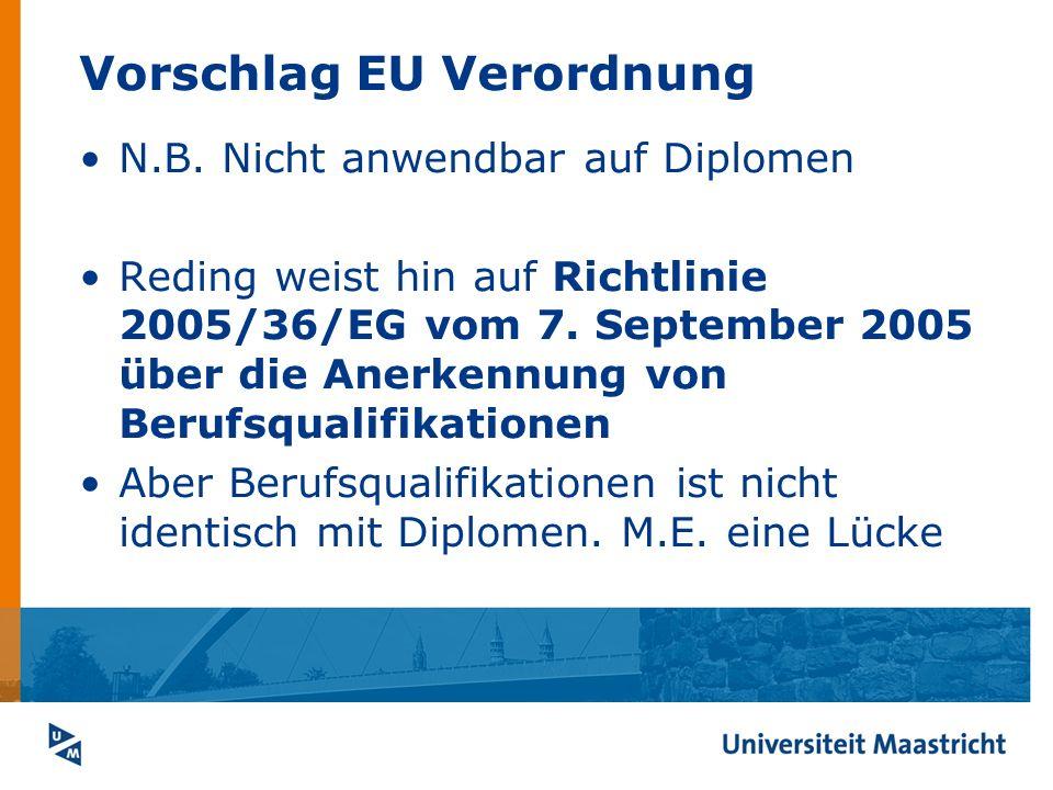 Vorschlag EU Verordnung N.B. Nicht anwendbar auf Diplomen Reding weist hin auf Richtlinie 2005/36/EG vom 7. September 2005 über die Anerkennung von Be