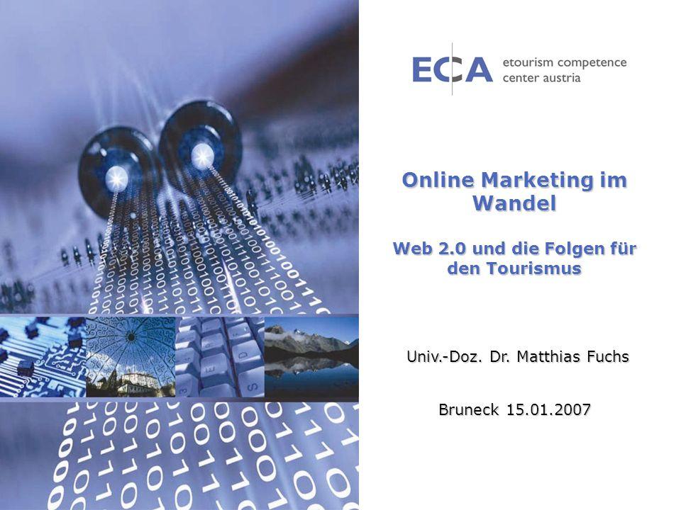 Online Marketing im Wandel Web 2.0 und die Folgen für den Tourismus Univ.-Doz. Dr. Matthias Fuchs Bruneck 15.01.2007 Univ.-Doz. Dr. Matthias Fuchs Bru