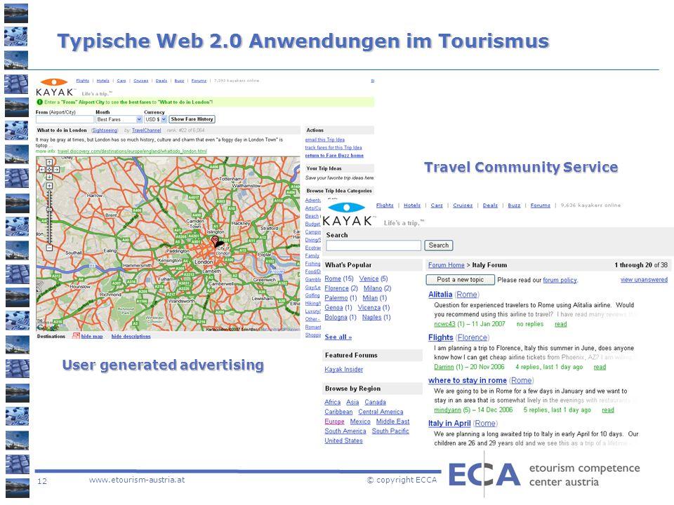 12 www.etourism-austria.at © copyright ECCA Typische Web 2.0 Anwendungen im Tourismus User generated advertising Travel Community Service