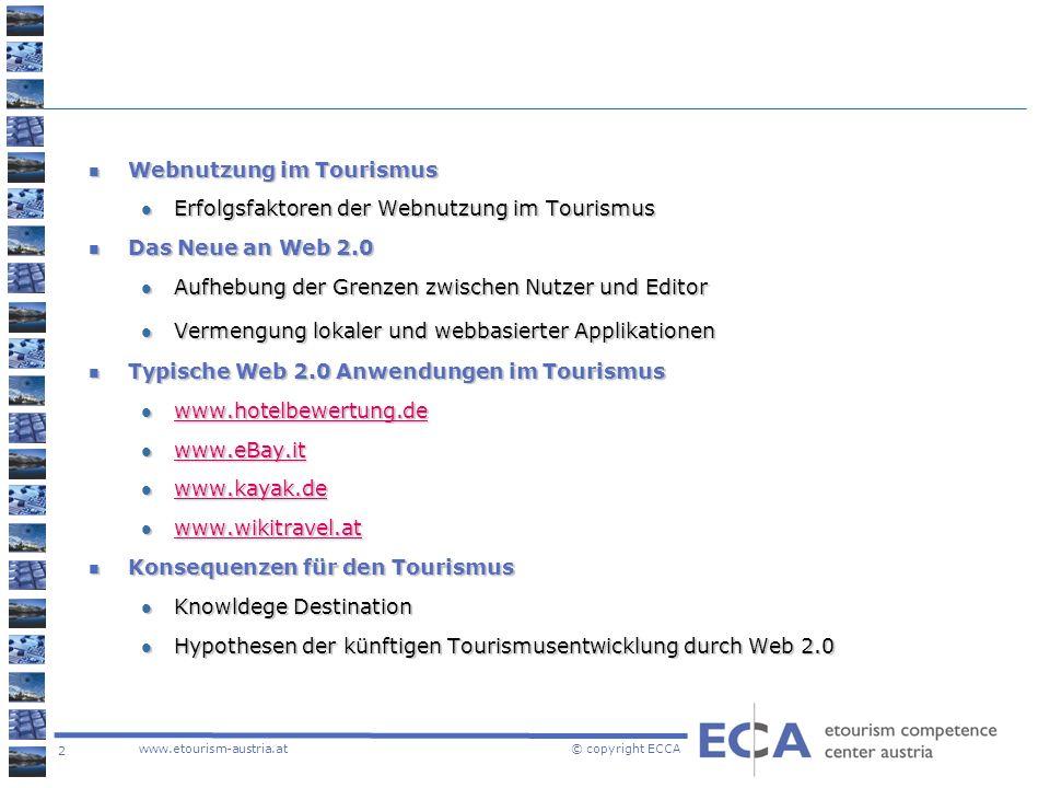 2 www.etourism-austria.at © copyright ECCA Webnutzung im Tourismus Webnutzung im Tourismus Erfolgsfaktoren der Webnutzung im Tourismus Erfolgsfaktoren