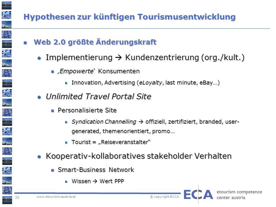22 www.etourism-austria.at © copyright ECCA Hypothesen zur künftigen Tourismusentwicklung Web 2.0 größte Änderungskraft Web 2.0 größte Änderungskraft