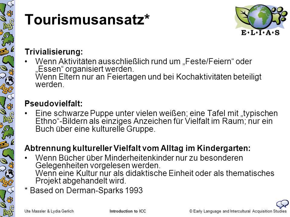 © Early Language and Intercultural Acquisition Studies Ute Massler & Lydia Gerlich Introduction to ICC Tourismusansatz* Trivialisierung: Wenn Aktivitä