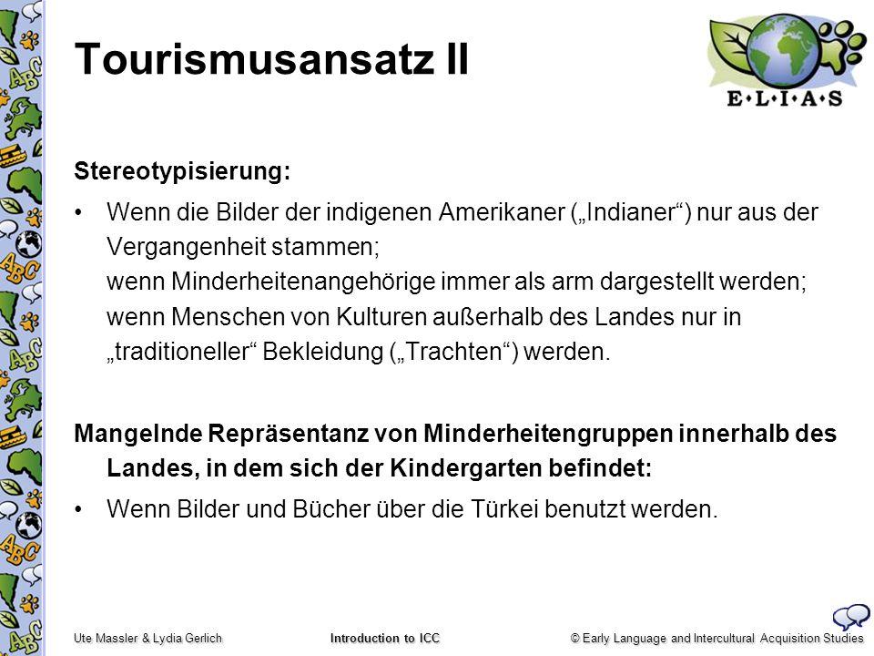 © Early Language and Intercultural Acquisition Studies Ute Massler & Lydia Gerlich Introduction to ICC Tourismusansatz II Stereotypisierung: Wenn die