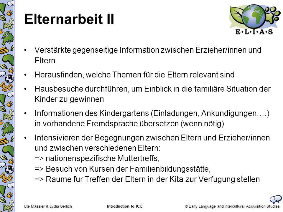 © Early Language and Intercultural Acquisition Studies Ute Massler & Lydia Gerlich Introduction to ICC Elternarbeit II Verstärkte gegenseitige Informa