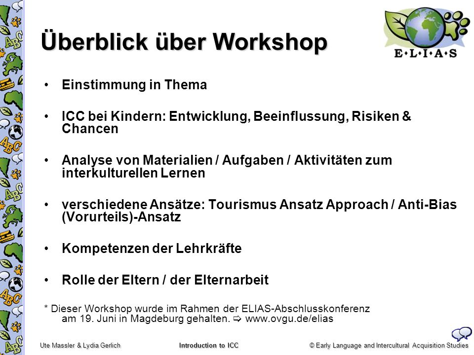 © Early Language and Intercultural Acquisition Studies Ute Massler & Lydia Gerlich Introduction to ICC Einstimmung in Thema ICC bei Kindern: Entwicklu