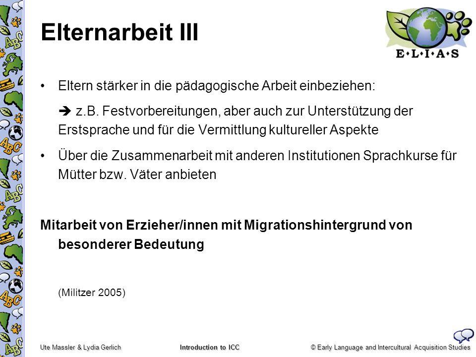 © Early Language and Intercultural Acquisition Studies Ute Massler & Lydia Gerlich Introduction to ICC Elternarbeit III Eltern stärker in die pädagogi