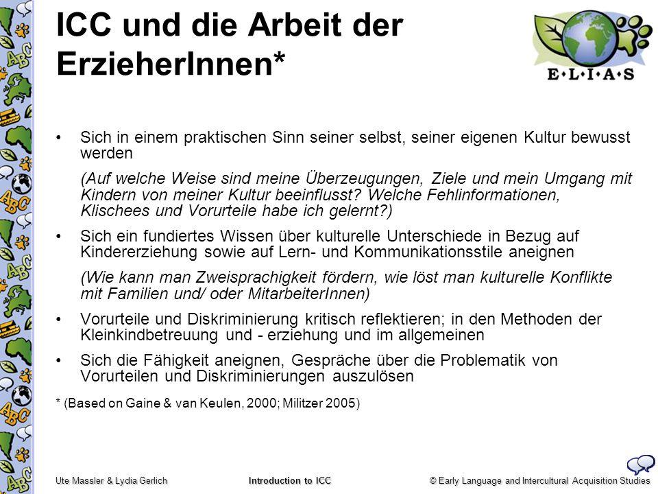 © Early Language and Intercultural Acquisition Studies Ute Massler & Lydia Gerlich Introduction to ICC ICC und die Arbeit der ErzieherInnen* Sich in e