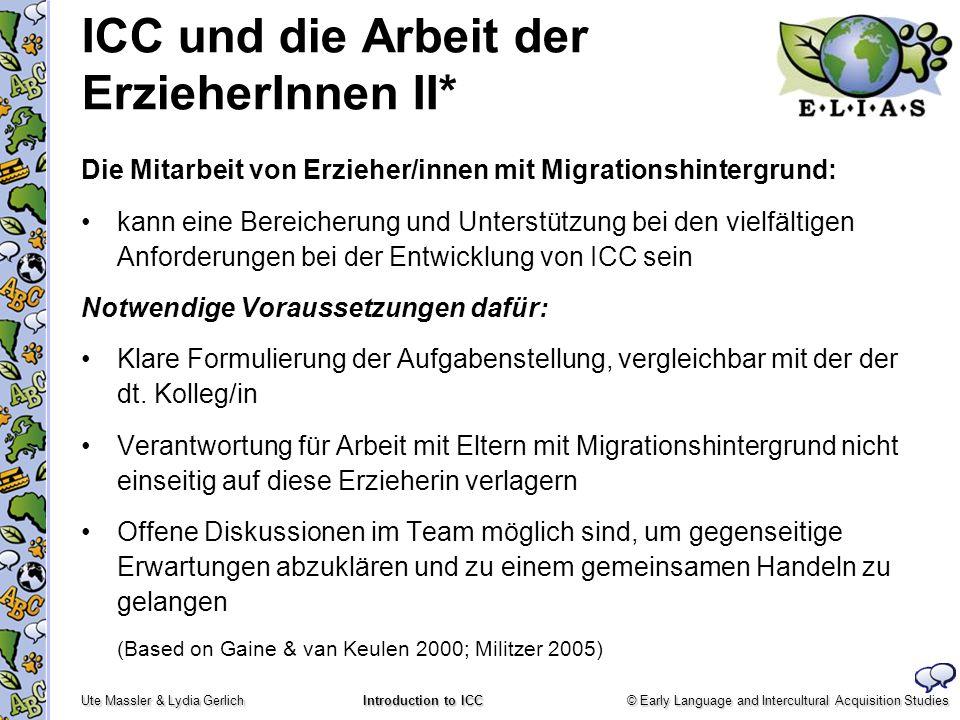 © Early Language and Intercultural Acquisition Studies Ute Massler & Lydia Gerlich Introduction to ICC ICC und die Arbeit der ErzieherInnen II* Die Mi