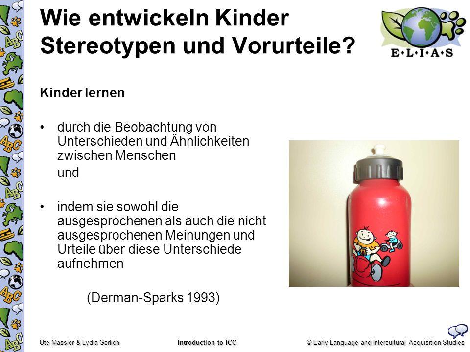 © Early Language and Intercultural Acquisition Studies Ute Massler & Lydia Gerlich Introduction to ICC Wie entwickeln Kinder Stereotypen und Vorurteil