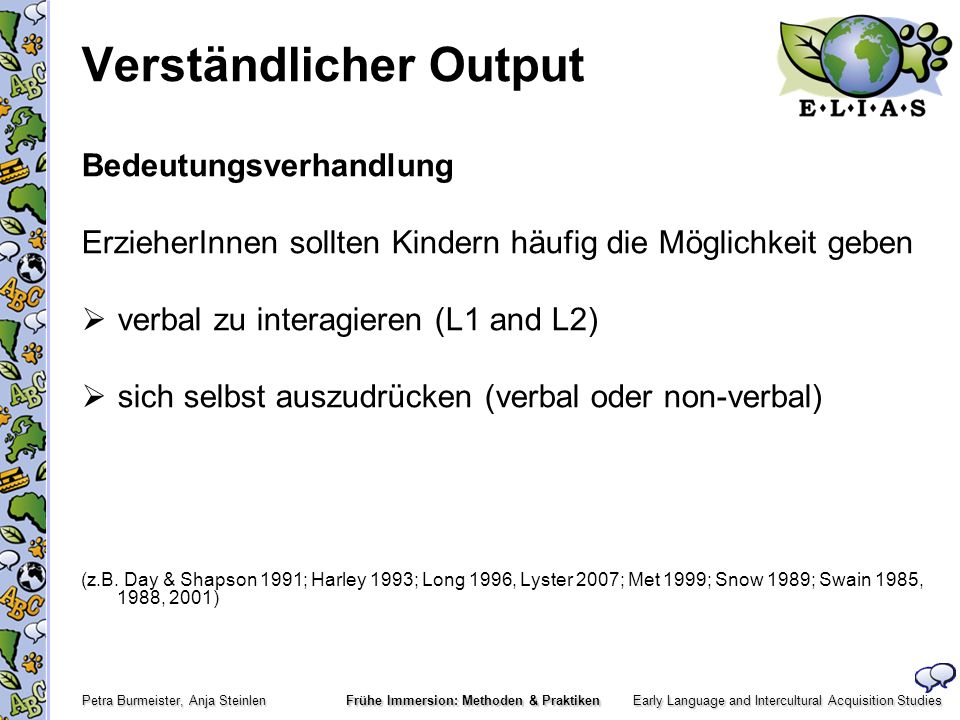 Early Language and Intercultural Acquisition Studies Petra Burmeister, Anja Steinlen Frühe Immersion: Methoden & Praktiken Verständlicher Output Bedeu