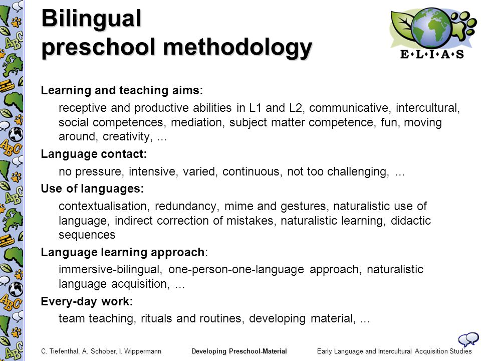 Early Language and Intercultural Acquisition Studies C. Tiefenthal, A. Schober, I. Wippermann Developing Preschool-Material Bilingual preschool method