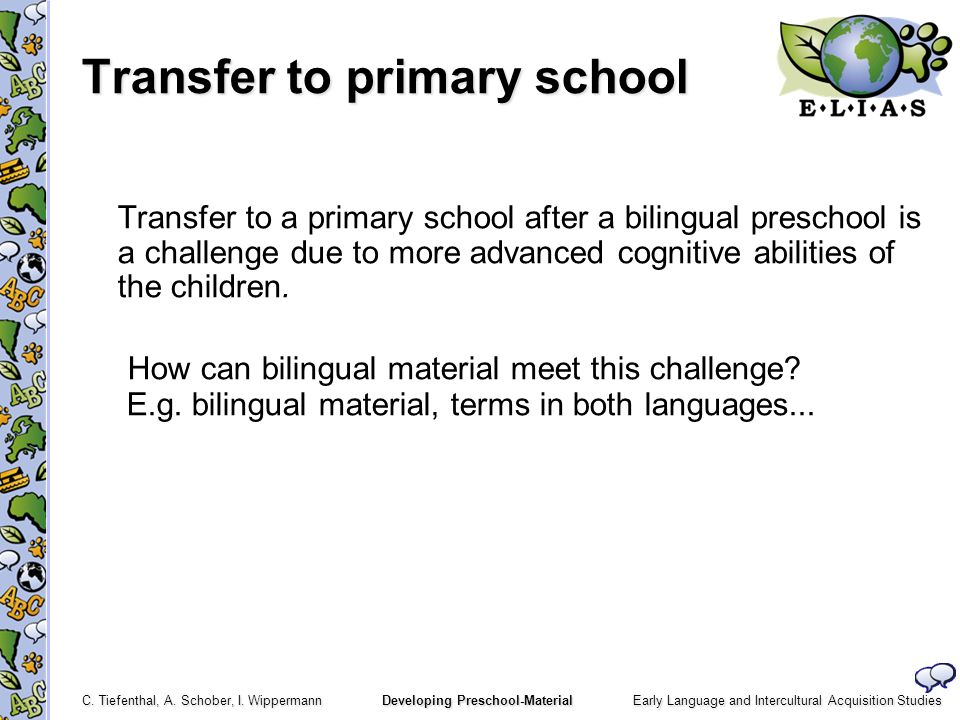 Early Language and Intercultural Acquisition Studies C. Tiefenthal, A. Schober, I. Wippermann Developing Preschool-Material Transfer to primary school