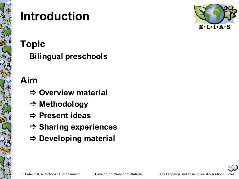 Early Language and Intercultural Acquisition Studies C. Tiefenthal, A. Schober, I. Wippermann Developing Preschool-Material Introduction Topic Bilingu