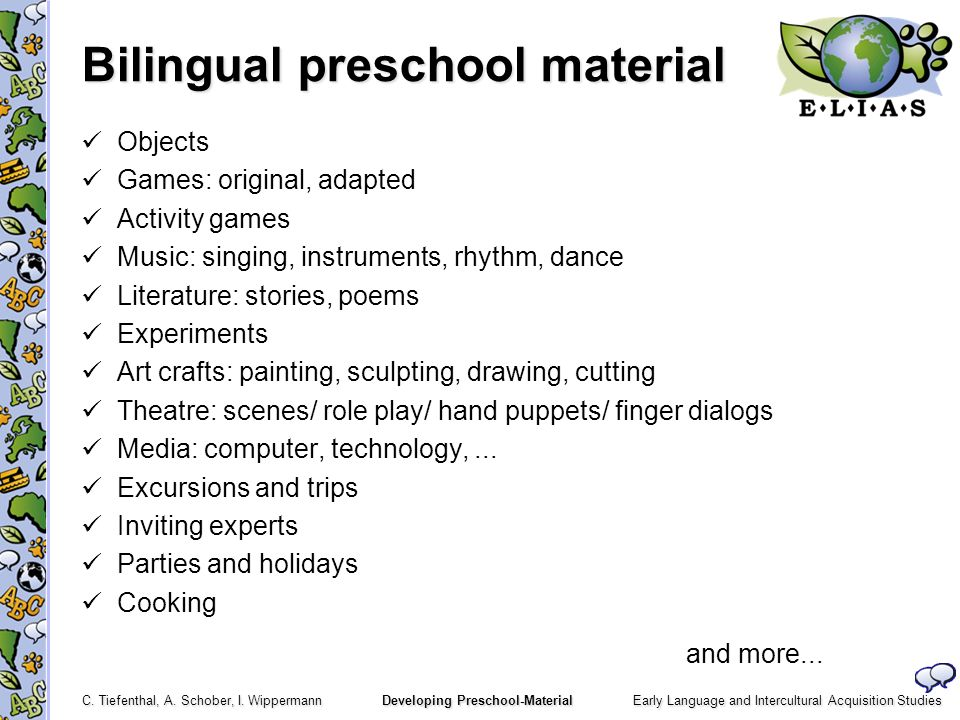 Early Language and Intercultural Acquisition Studies C. Tiefenthal, A. Schober, I. Wippermann Developing Preschool-Material Bilingual preschool materi