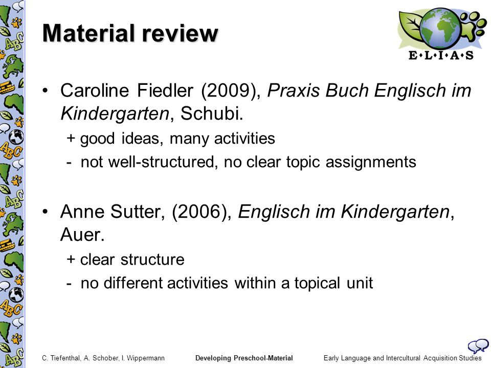 Early Language and Intercultural Acquisition Studies C. Tiefenthal, A. Schober, I. Wippermann Developing Preschool-Material Material review Caroline F