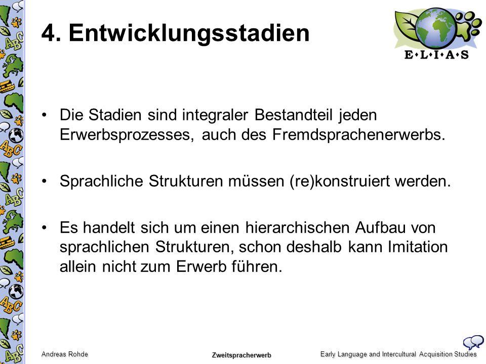 Early Language and Intercultural Acquisition Studies Andreas Rohde Zweitspracherwerb 4. Entwicklungsstadien Die Stadien sind integraler Bestandteil je