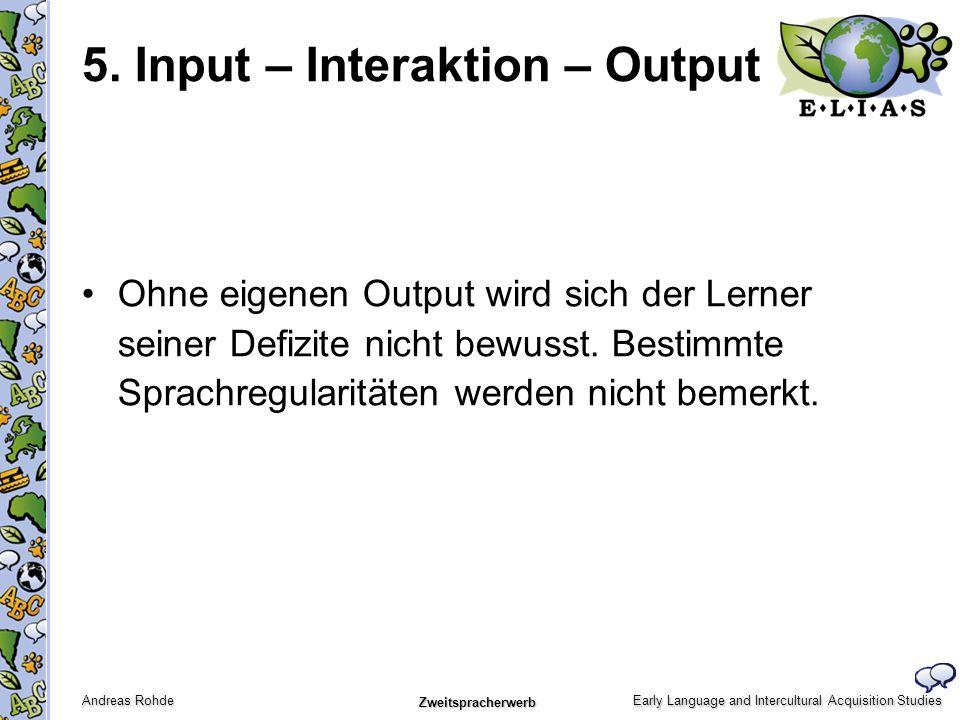 Early Language and Intercultural Acquisition Studies Andreas Rohde Zweitspracherwerb 5. Input – Interaktion – Output Ohne eigenen Output wird sich der