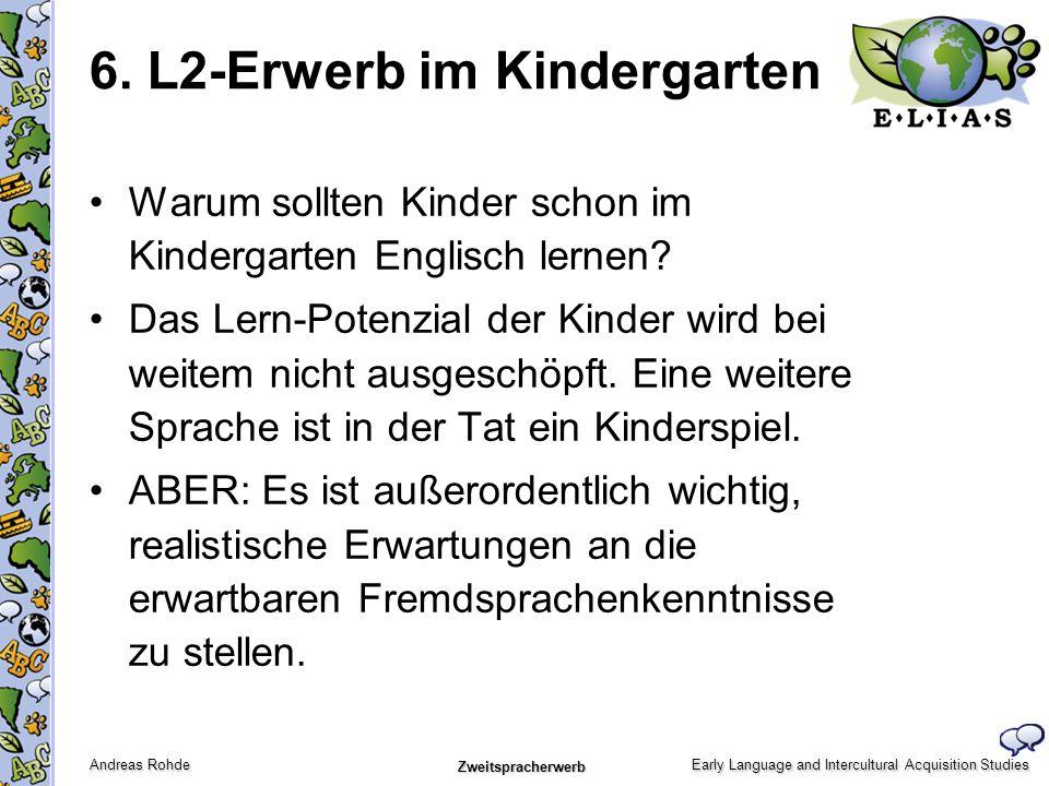 Early Language and Intercultural Acquisition Studies Andreas Rohde Zweitspracherwerb 6. L2-Erwerb im Kindergarten Warum sollten Kinder schon im Kinder