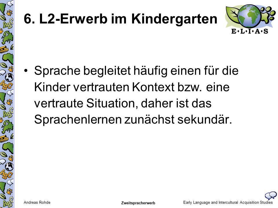 Early Language and Intercultural Acquisition Studies Andreas Rohde Zweitspracherwerb Sprache begleitet häufig einen für die Kinder vertrauten Kontext