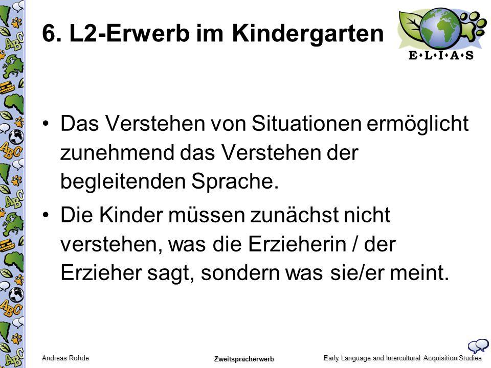 Early Language and Intercultural Acquisition Studies Andreas Rohde Zweitspracherwerb Das Verstehen von Situationen ermöglicht zunehmend das Verstehen