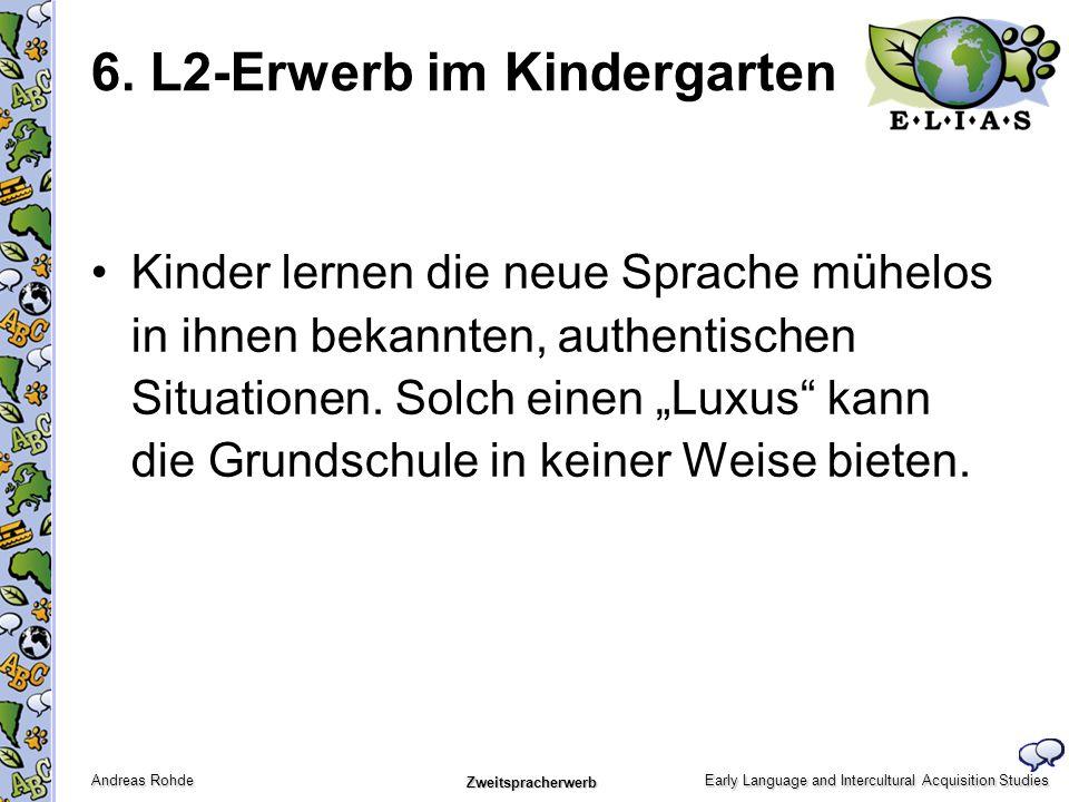 Early Language and Intercultural Acquisition Studies Andreas Rohde Zweitspracherwerb Kinder lernen die neue Sprache mühelos in ihnen bekannten, authen