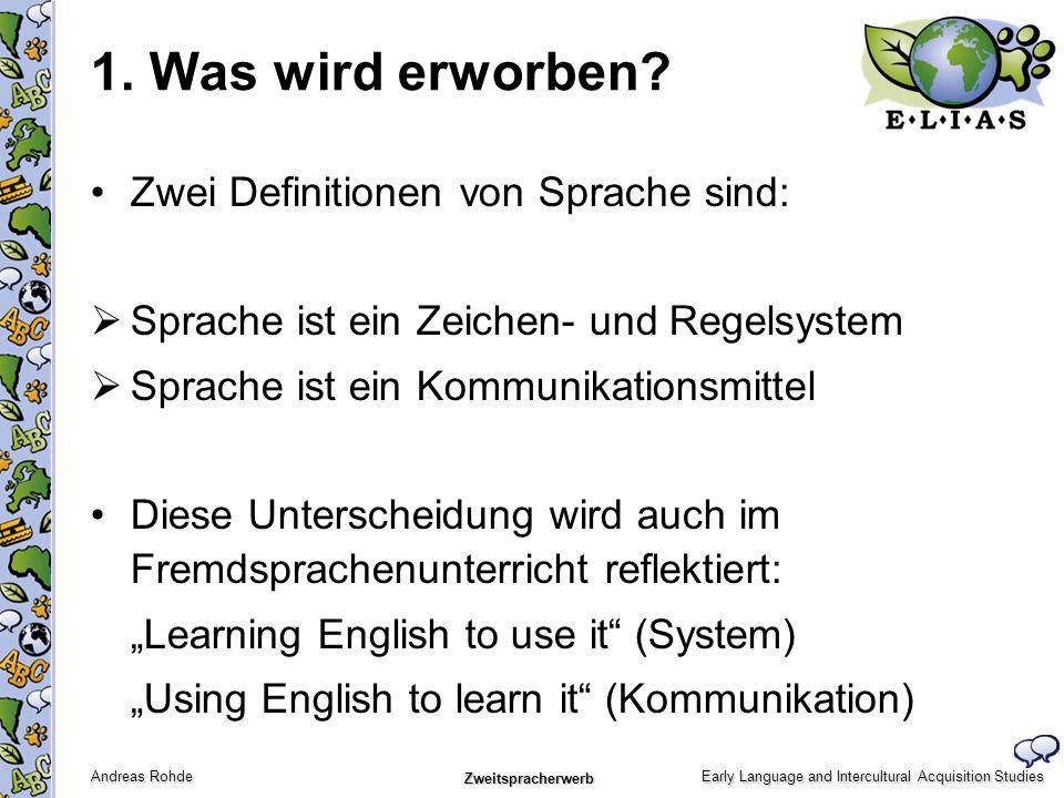 Early Language and Intercultural Acquisition Studies Andreas Rohde Zweitspracherwerb 1. Was wird erworben? Zwei Definitionen von Sprache sind: Sprache