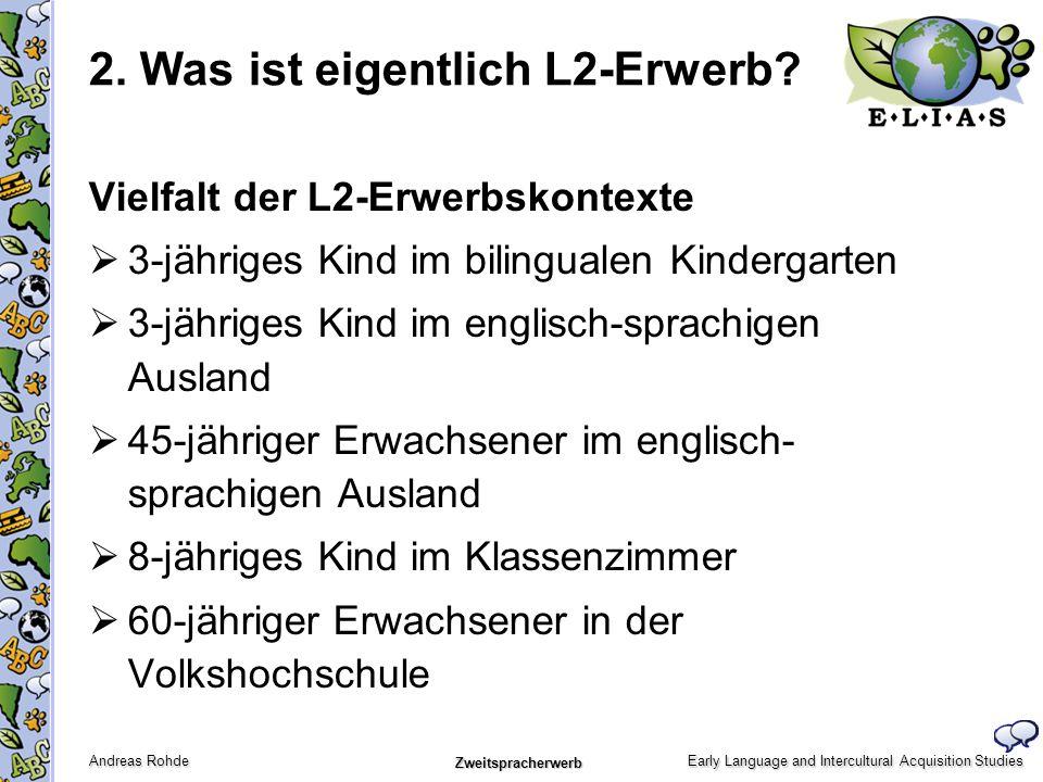 Early Language and Intercultural Acquisition Studies Andreas Rohde Zweitspracherwerb Vielfalt der L2-Erwerbskontexte 3-jähriges Kind im bilingualen Ki