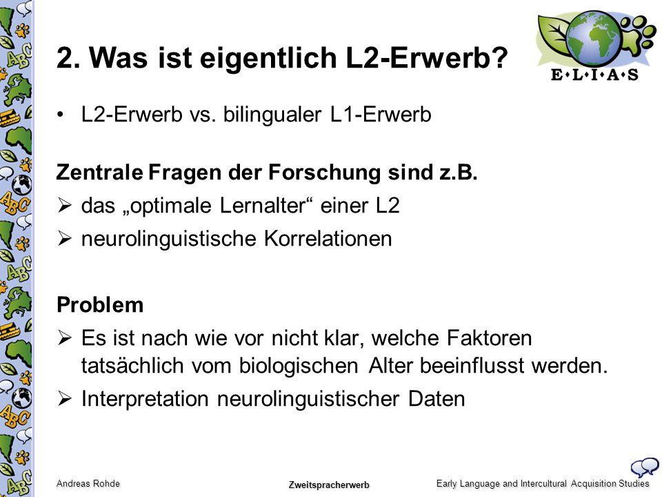 Early Language and Intercultural Acquisition Studies Andreas Rohde Zweitspracherwerb L2-Erwerb vs. bilingualer L1-Erwerb Zentrale Fragen der Forschung