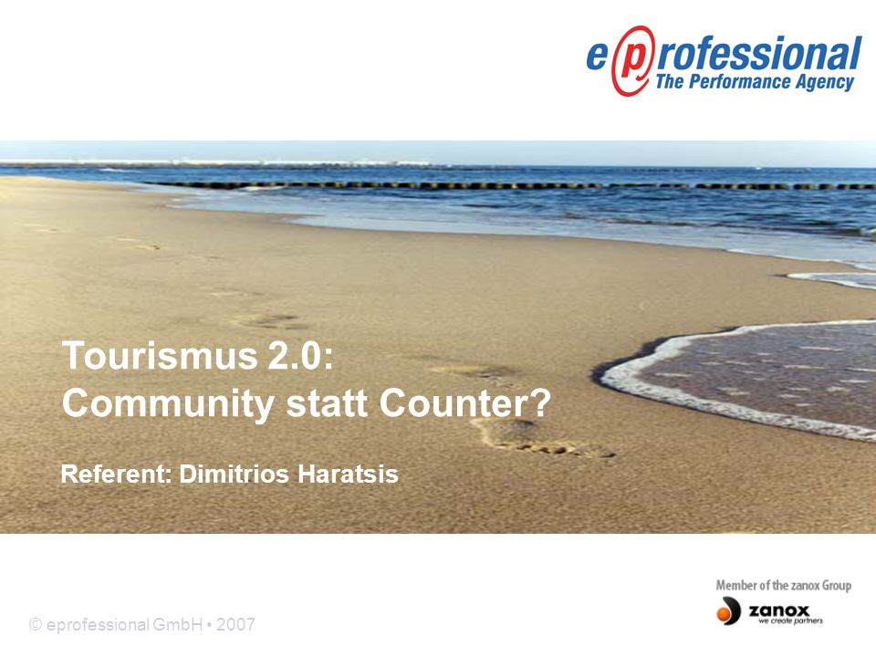 © eprofessional GmbH 2007 Referent: Dimitrios Haratsis Tourismus 2.0: Community statt Counter