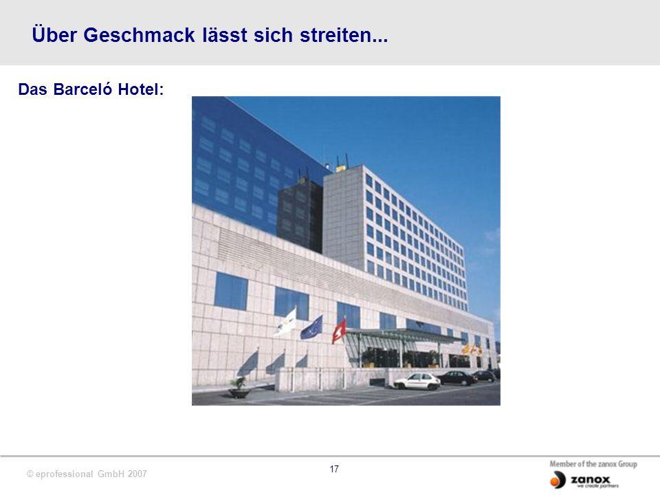 © eprofessional GmbH 2007 17 Über Geschmack lässt sich streiten... Das Barceló Hotel: