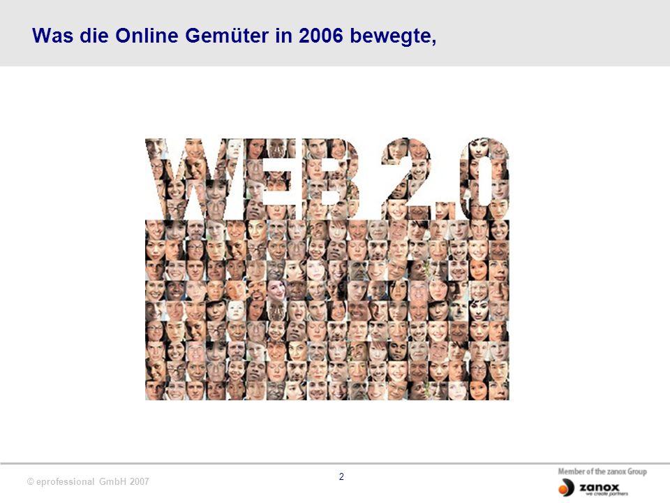 © eprofessional GmbH 2007 2 Was die Online Gemüter in 2006 bewegte,